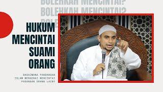 Hukum Mencintai Suami Orang - Ustadz Muhammad Al-Habsyi