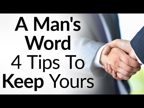A Man's Word Is His Bond? | 4 Tips To Keep Your Promises | How To Be A Man Of Your Word