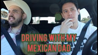 Driving with my Mexican Dad