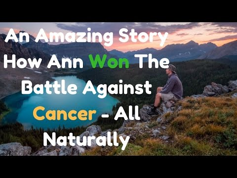 An Amazing True Story on How To Cure Cancer Naturally - A Must View