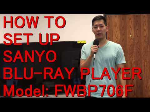 How to set up Sanyo Blu-ray Player  ( Model: FWBP706F )