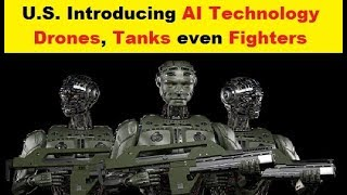 U.S. Introducing Artificial Intelligence Technology Drones, Tanks even Fighters