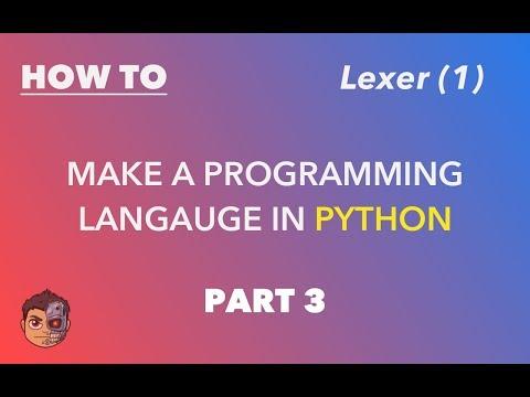 Making a Programming Language in Python - Part 3 - Lexer (1)