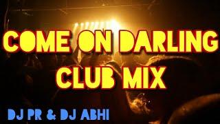 Come On Darling Club Mix DJ PR & DJ ABHI