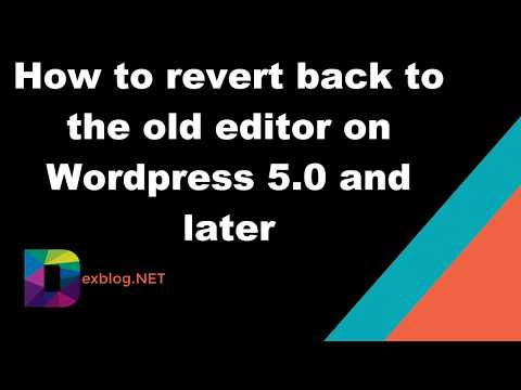 How to revert back to the old editor on Wordpress 5.0 and later