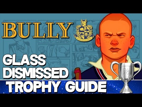 Bully | Glass Dismissed Trophy Guide