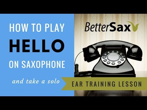 How to Play Hello on Saxophone - Ear Training Lesson