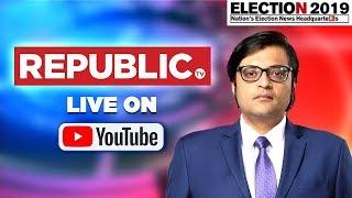 Watch Republic TV Live | English News 24x7 Live | Live Updates On Lok Sabha Elections 2019
