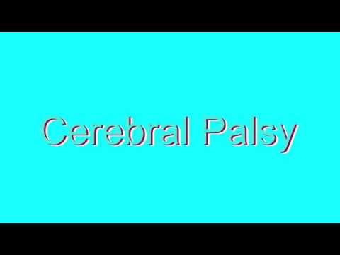 How to Pronounce Cerebral Palsy