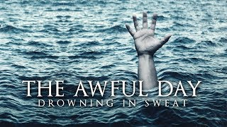 The Awful Day - Drowning In Sweat (Powerful Reminder)