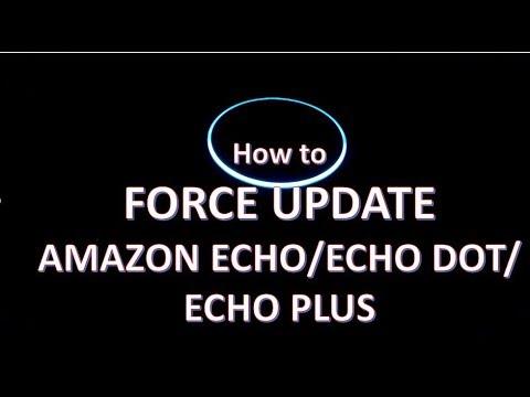 How to Force update Amazon Echo/Echo Dot/Echo Plus