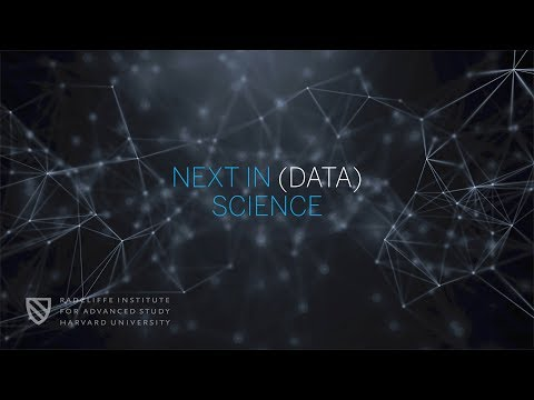 Next in (Data) Science | Part 1 | Radcliffe Institute