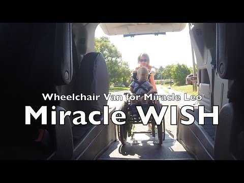 THE WISH!!! Wheelchair Van for Miracle Leo