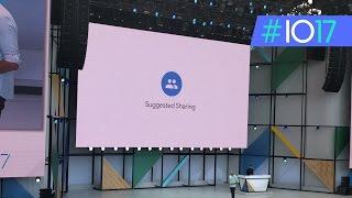 Google I/O 2017: Suggested Sharing