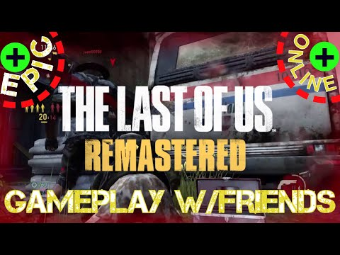 The Last of Us- Epic Online Gameplay w/Friends