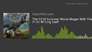 The 2018 Summer Movie Wager With The /Film Writing Staff