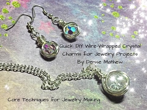 DIY Wire-Wrapped Crystal Charms for Jewelry Projects By Denise Mathew