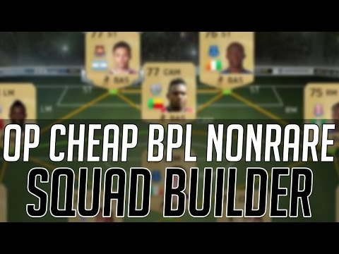 THE BEST CHEAP OVERPOWERED BPL NONRARE SQUAD | FIFA 15 Ultimate Team Squad Builder (FUT 15)