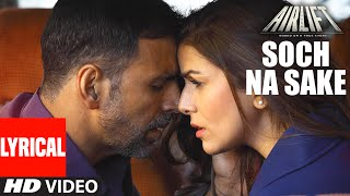 SOCH NA SAKE Video Song (LYRICS)   AIRLIFT   Akshay Kumar, Nimrat Kaur   T-Series