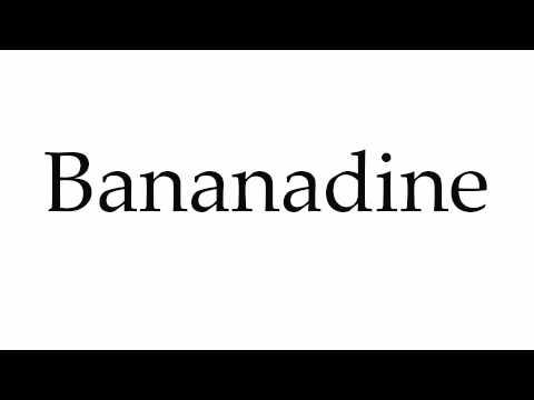 How to Pronounce Bananadine