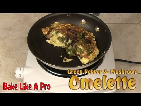 The Perfect Omelette Recipe - Green Pepper And Mushroom Omelet