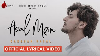 Asal Mein - Darshan Raval | Official Lyrical Video | Indie Music Label
