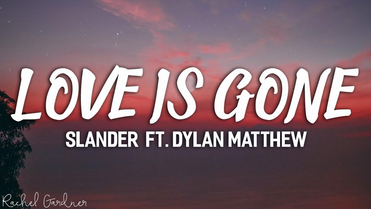 SLANDER - Love Is Gone ft. Dylan Matthew (Acoustic) - Lyrics