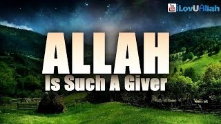 Allah Is Such A Giver ᴴᴰ | *Heart Touching*