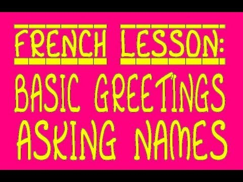 French Lesson: Basic Greetings and Asking Names