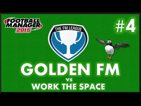 The FM League #4 | GOLDEN FM VS WORK THE SPACE | Football Manager 2015