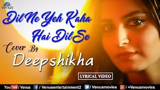 Deepshikha | Dil Ne Yeh Kaha Hai Dil Se - Cover Song | Dhadkan | Best Bollywood Recreated Songs