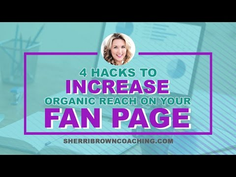4 Hacks To Increase Organic Reach On Your Fan Page