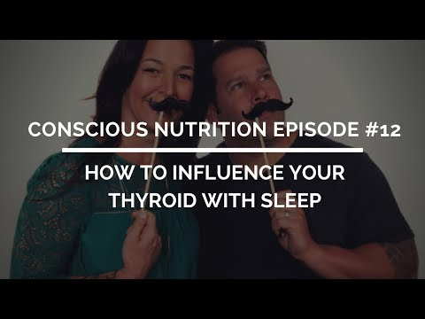 Conscious Nutrition Episode #12: How to Influence Your Thyroid With Sleep