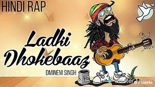 Ladki DHOKEBAAZ (Hindi Rap) | DMINEM SINGH | NEW HINDI Girlfriend RAP 2019