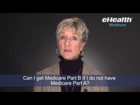 Can I Get Medicare Part B If I Do Not Have Medicare Part A?
