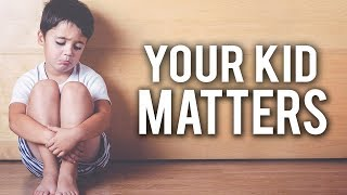 YOUR KID MATTERS! - BIG REMINDER TO PARENTS (Must Watch)