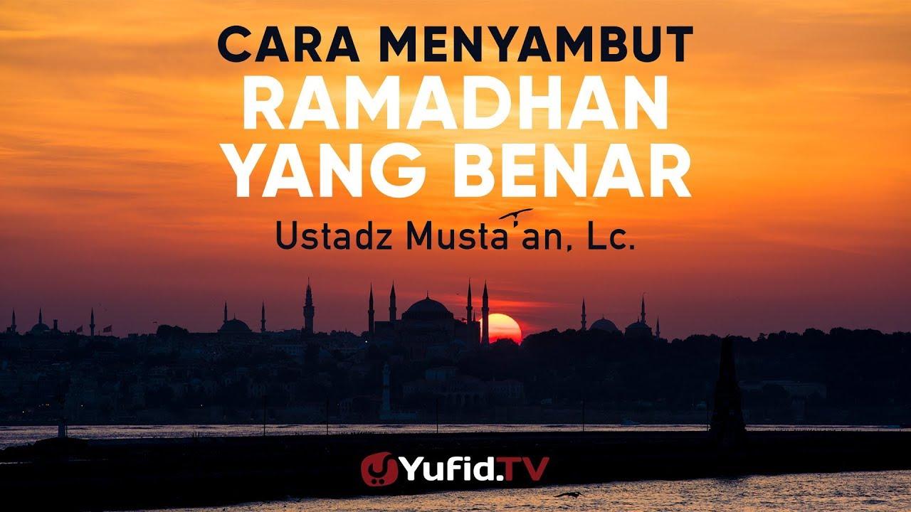 Ceramah Agama: Cara Menyambut Ramadhan yang Benar - Ustadz Musta'an, Lc.