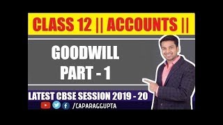 Class 12 : ACCOUNTS ( Session 2019 - 20) | GOODWILL | Part 1 |