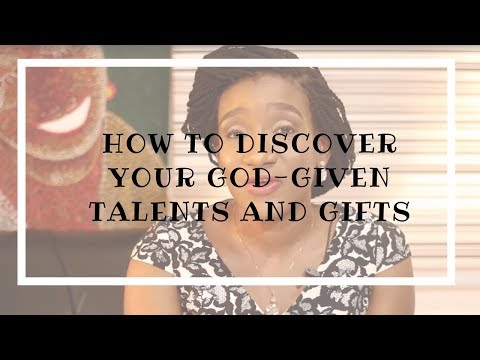 HOW TO DISCOVER YOUR GOD-GIVEN TALENTS AND GIFTS