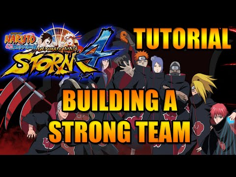 NARUTO STORM 4 TUTORIAL: BUILDING A STRONG TEAM, TEAM BUILDING 101!
