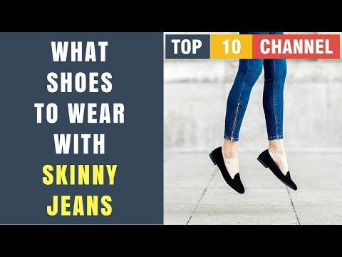 What Shoes To Wear With Skinny Jeans | Shoes to wear with jeans women