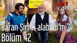 Download Yeni Gelin 42. Bölüm - Baran Şirin'i Alabildi mi? Video