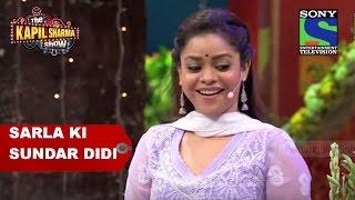 Sarla Ki Sundar Didi - The Kapil Sharma Show