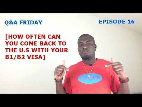 Q&A FRIDAY Ep #16 (HOW OFTEN CAN YOU COME TO THE U S WITH B1 B2 VISA)
