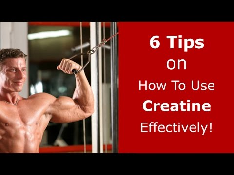 6 Tips on How to Use Creatine Effectively!