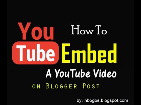 How To Embed A YouTube Video on Blogger Post