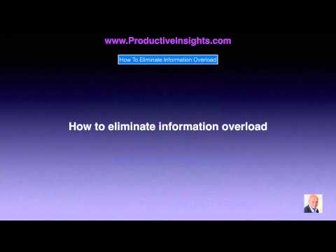 Information Overload Tutorial - How To Deal With Overwhelm