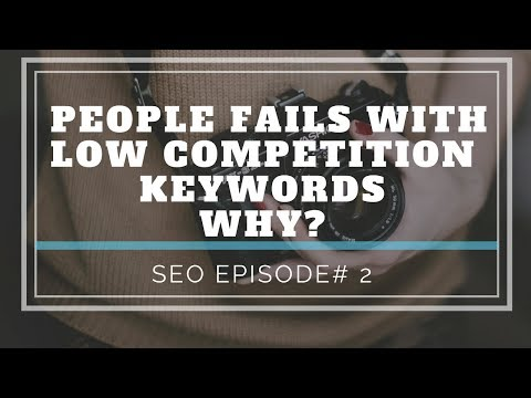 Why People Fail Even They Choose Low Competition Keywords? SEO Episode 2 -  Low Competition Keywords