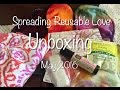Spreading Reusable Love Unboxing (May 2016)