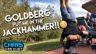 Goldberg put me up in the Jackhammer!!!
